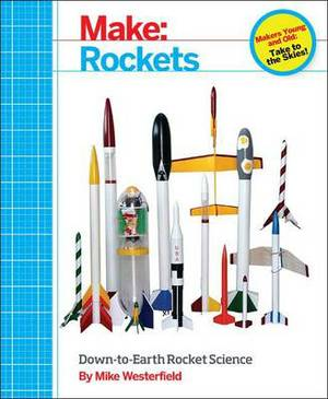 Make : Rockets: Down-to-Earth Rocket Science