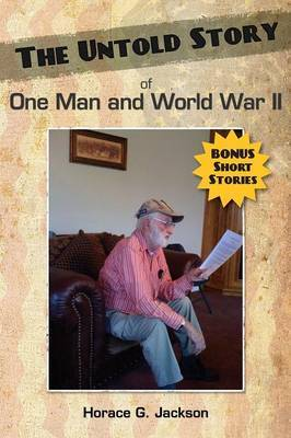The Untold Story of One Man and World War II
