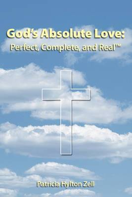 God's Absolute Love: Perfect, Complete and Real