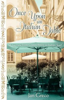 Once Upon an Italian Table: A Journey from Gypsy Spirit to Italian Soul