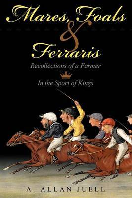 Mares, Foals & Ferraris  : Recollections of a Farmer in the Sport of Kings