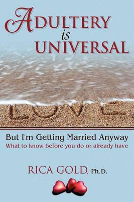 Adultery Is Universal: But I'm Getting Married Anyway: What to Know Before You Do or Already Have
