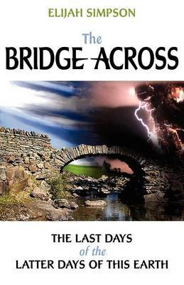 The Bridge Across: The Last Days of the Latter Days of This Earth