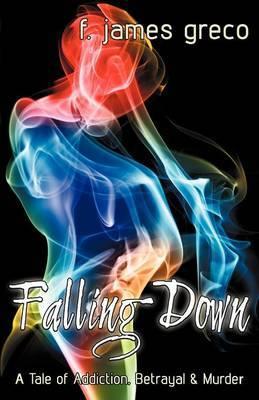 Falling Down: A Tale, of Addiction, Betrayal & Murder