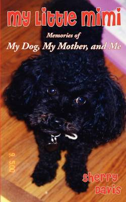 My Little Mimi: Memories of My Dog, My Mother, and Me