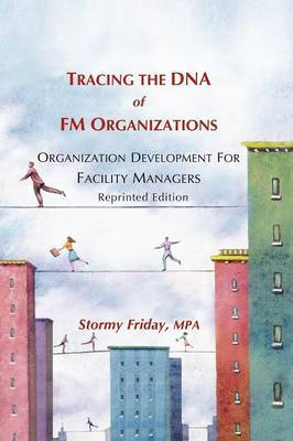 Tracing the DNA of FM Organizations: Organization Development for Facility Managers - Reprinted Edition