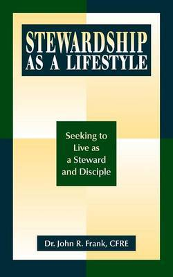 Stewardship as a Lifestyle: Seeking to Live as a Steward and Disciple