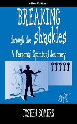 Breaking Through the Shackles: A Personal Spiritual Journey (New Edition)