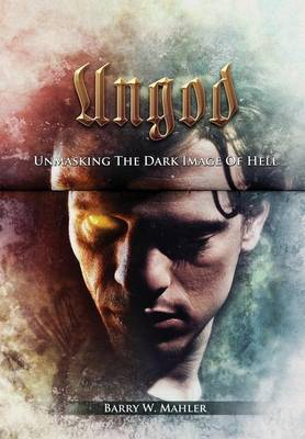 Ungod: Unmasking the Dark Image of Hell