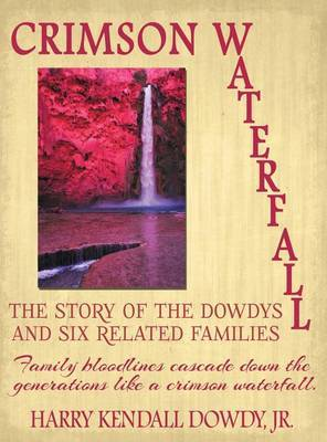 Crimson Waterfall: The Story of the Dowdys and Six Related Families