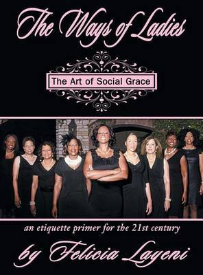 The Ways of Ladies: An Etiquette Primer for the 21st Century: The Art of Social Grace