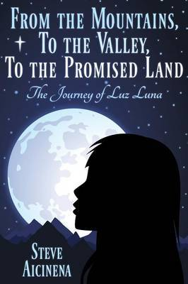 From the Mountains, to the Valley, to the Promised Land: The Journey of Luz Luna