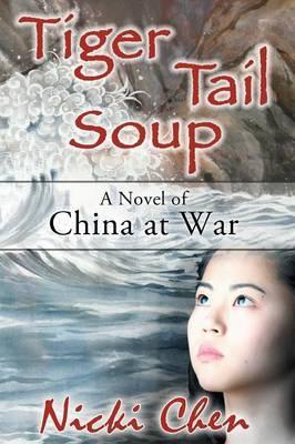 Tiger Tail Soup: A Novel of China at War