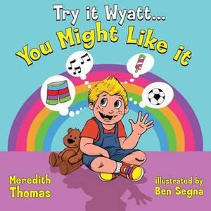 Try It Wyatt You Might Like It