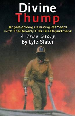 Divine Thump: Angels Among Us During Thirty Years with the Beverly Hills Fire Department
