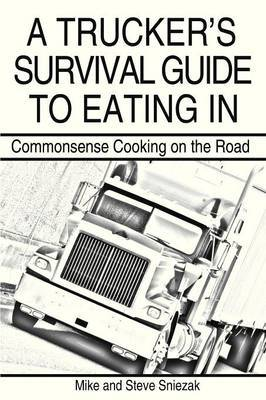 A Trucker's Survival Guide to Eating In: Commonsense Cooking on the Road