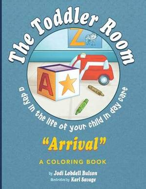 The Toddler Room Arrival: A Day in the Life of Your Child in Day Care