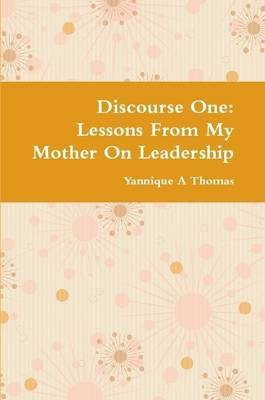 Discourse One: Lessons From My Mother On Leadership