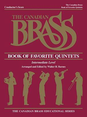 The Canadian Brass Book of Favorite Quintets: Conductor's Score: Quintet Arrangements at the Intermediate Level with Discussion and Techniques