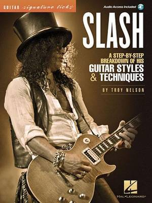 Slash - Signature Licks: A Step-By-Step Breakdown of His Guitar Styles & Techniques