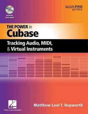 The Power in Cubase: Tracking Audio, MIDI, and Virtual Instruments