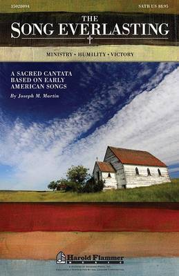 The Song Everlasting: A Sacred Cantata Based on Early American Songs