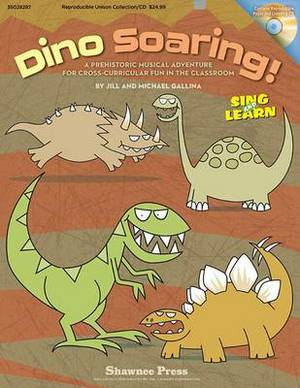 Dino Soaring!: A Prehistoric Musical Adventure for Cross-Curricular Fun in the Classroom