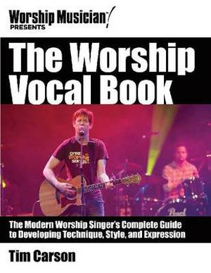 The Worship Vocal Book: Training and Empowering Your Worship Vocal Performance
