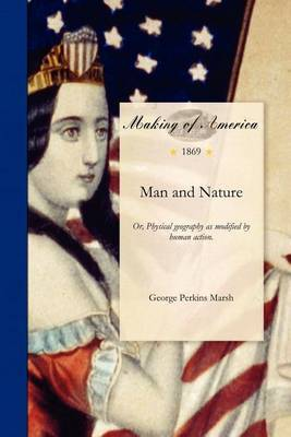 Man and Nature: Or, Physical Geography as Modified by Human Action.