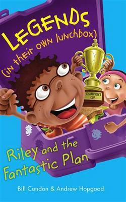 Legends In Their Own Lunchbox: Riley and the Fantastic Plan