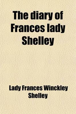 The Diary of Frances Lady Shelley (Volume 1)