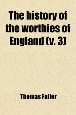 The History of the Worthies of England (Volume 3)