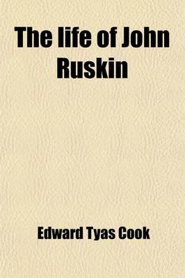 The Life of John Ruskin (Volume 1)