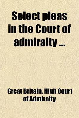 Select Pleas in the Court of Admiralty (Volume 1; V. 6)