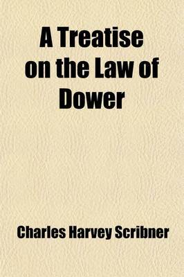 A Treatise on the Law of Dower (Volume 1)