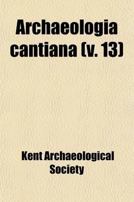 Archaeologia Cantiana (Volume 13)