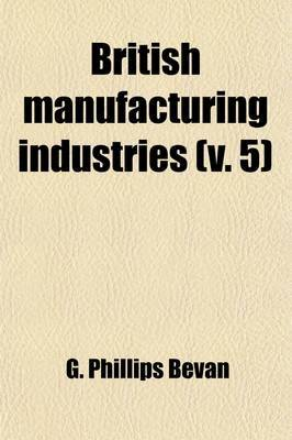 British Manufacturing Industries (Volume 5)