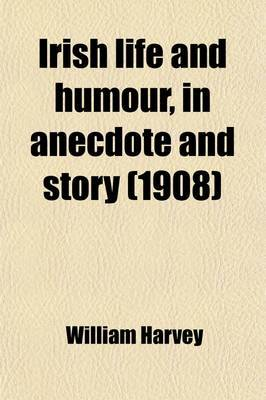 Irish Life and Humour, in Anecdote and Story