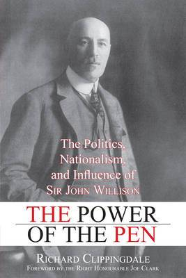 The Power of the Pen: The Politics, Nationalism and Influence of Sir John Willison