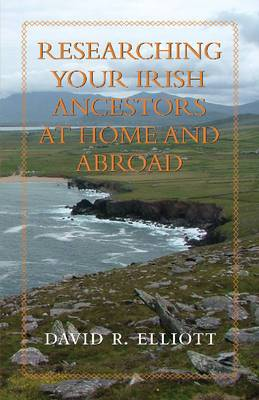 Researching Your Irish Ancestors at Home & Abroad