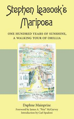 Stephen Leacock's Mariposa: One Hundred Years of Sunshine, A Walking Tour of Orillia