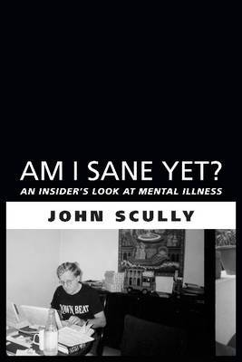 Am I Sane Yet?: An Insider's Look at Mental Illness