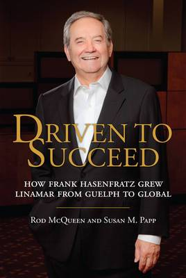 Driven to Succeed: How Frank Hasenfratz Grew Linamar from Guelph to Global