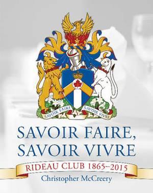 Savoir Faire, Savoir Vivre: The Rideau Club 1865-2015