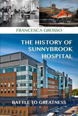 The History of Sunnybrook: Battle to Greatness at Sunnybrook Health Sciences Centre