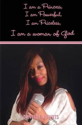 I Am a Princess, I Am Powerful, I Am Priceless, I Am a Woman of God