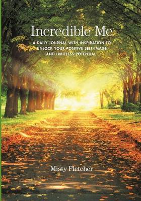 Incredible Me: A Daily Journal with Inspiration to Unlock Your Positive Self-Image and Limitless Potential.