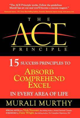 The Ace Principle: 15 Success Principles to Absorb Comprehend Excel in Every Area of Life