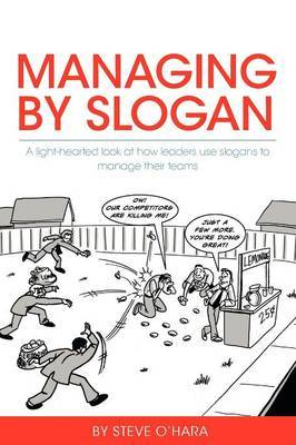 Managing by Slogan: A Light-Hearted Look at How Leaders Use Slogans to Manage Their Teams