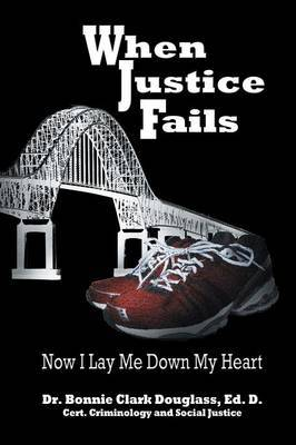 When Justice Fails - Now I Lay Me Down My Heart